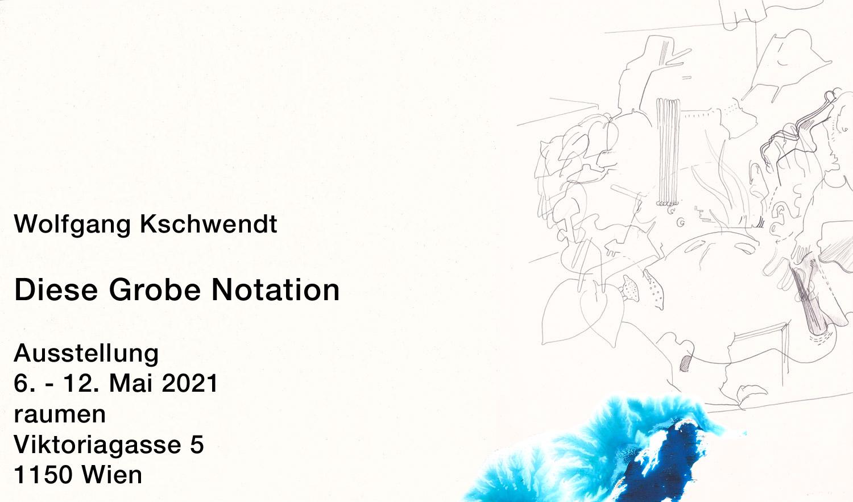 Show: Wolfgang Kschwendt - Diese Grobe Notation - raumen - April 2021