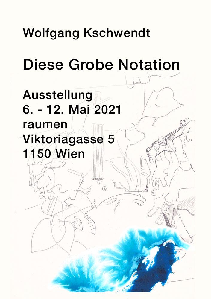 Ausstellung Wolfgang Kschwendt: 26. April - 2. Mai 2021 - raumen - Viktoriagasse 5, 1150 Wien